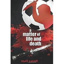 A Matter of Life and Death by Matt Carrell (2014-06-18)