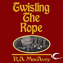 Twisting the Rope by R.A. MacAvoy