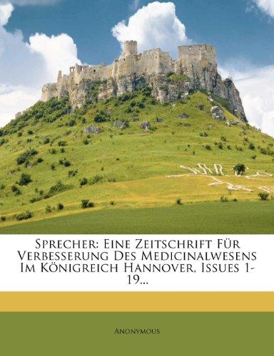 Sprecher: Eine Zeitschrift Fur Verbesserung Des Medicinalwesens Im K Nigreich Hannover, Issues 1-19... (German Edition)