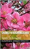 img - for Changi N'Kuchangizana: Tungo za Kiswahili book / textbook / text book
