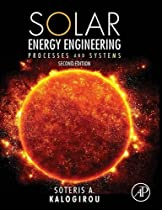 Solar Energy Engineering, Second Edition: Processes and Systems