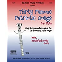 Thirty Famous Patriotic Songs for Flute: Easy and Intermediate Solos for the Advancing Flute Player