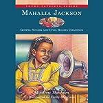 Mahalia Jackson: Gospel Singer and Civil Rights Champion | Montrew Dunham