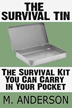 The Survival Tin: The Survival Kit You Can Carry in Your Pocket by [Anderson, M.]