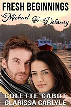 Fresh Beginnings: Michael and Delaney by [Carlyle, Clarissa, Cabot, Colette]