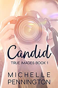 Candid (True Images Series Book 1) by [Pennington, Michelle]