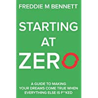 Starting at Zero: 'A Guide to Making Your Dreams Come True When Everything Else is F**ked'