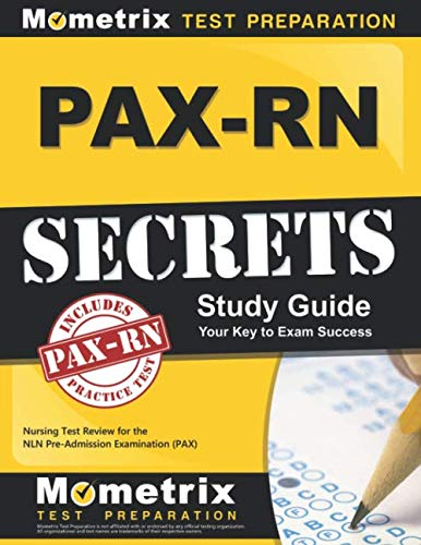PAX-RN Secrets Study Guide: Nursing Test Review for the NLN Pre-Admission Examination (PAX) (Workbook For Fundamental Nursing Skills And Concepts Answers)