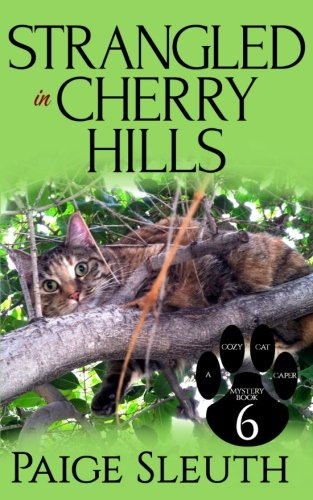 Read Online Strangled in Cherry Hills (Cozy Cat Caper Mystery) (Volume 6) ebook