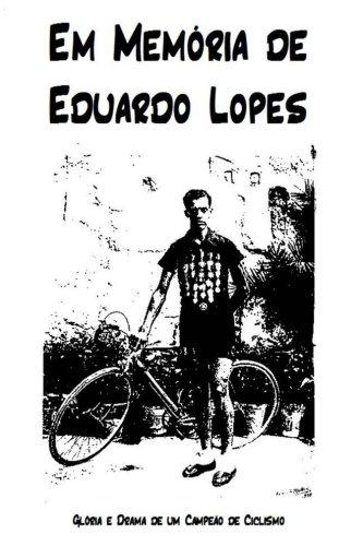 Em Memoria de Eduardo Lopes: Gloria e Drama de um Campeao de Ciclismo (Portuguese Edition)