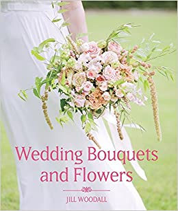 Wedding Bouquets And Flowers Jill Woodall 9781785002700 Amazon