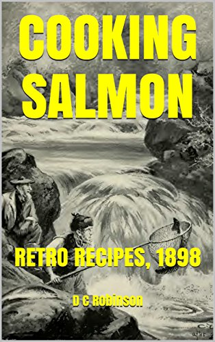 COOKING SALMON: RETRO RECIPES, 1898 by D C Robinson