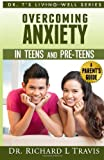 Overcoming Anxiety in Teens and Pre-Teens: a Parent's Guide, Richard Travis, 1495211576