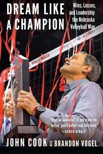 Dream Like a Champion: Wins, Losses, and Leadership the Nebraska Volleyball Way from NEBRASKA