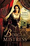 The Borgia Mistress, Sara Poole, 031260985X
