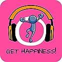Get Happiness! Glücklich sein und Lebensfreude steigern mit Hypnose Hörbuch von Kim Fleckenstein Gesprochen von: Kim Fleckenstein
