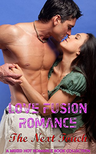Love Fusion Romance: The Next Touch: A Mixed Hot Romance Book Collection