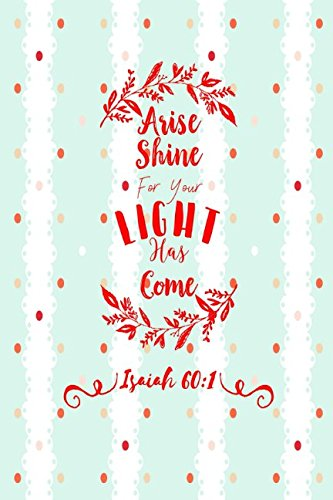 Isaiah 60:1 Arise, shine; for your light has come: Bible Verse Quote Cover Composition Notebook Portable
