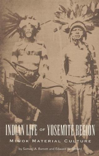 Indian Life of the Yosemite Region: Miwok Material Culture