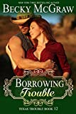 Borrowing Trouble (#12, Texas Trouble) (Texas Trouble Series)