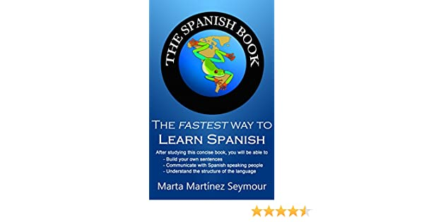 The spanish book the fastest way to learn spanish kindle edition the spanish book the fastest way to learn spanish kindle edition by marta martinez seymour reference kindle ebooks amazon fandeluxe Choice Image