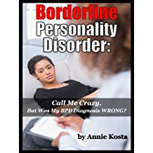 Borderline Personality Disorder: Call Me Crazy, But Was My BPD Misdiagnosed?