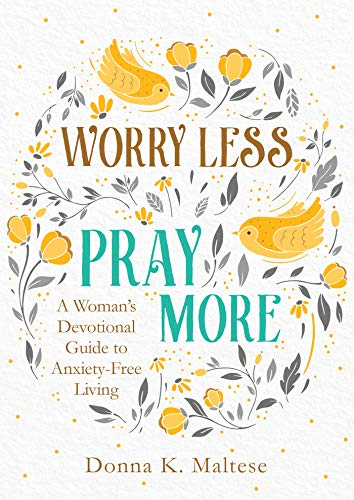 Worry Less, Pray More: A Woman's Devotional Guide to Anxiety-Free Living (Bible Verses To Help With Worry And Stress)