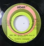 SEVENTH WONDER 45 RPM FOR THE GOOD TIMES - PART II / FOR THE GOOD TIMES - PART I