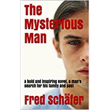 The Mysterious Man: A bold and inspiring novel, a man's search for his family and past