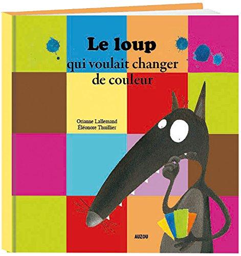 Le Loup qui voulait changer de couleurs (petit format) (Anglais) Album – 10 septembre 2009 O. Lallemand Eléonore Thuillier Auzou 2733811835