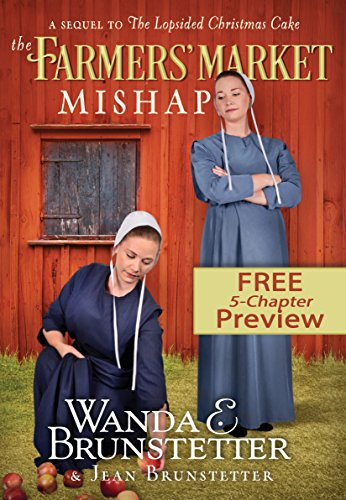 The Farmers' Market Mishap - Extended Preview: A Sequel to The Lopsided Christmas Cake by [Brunstetter, Wanda E., Brunstetter, Jean]