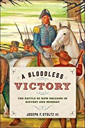 A Bloodless Victory: The Battle of New Orleans in History and Memory (Johns Hopkins Books on the War of 1812)