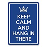 "Product review for ""Keep Calm And Hang In There"" 7""x10"" Aluminum Sign"