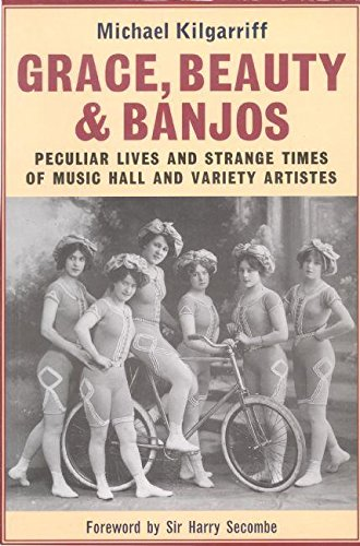 Grace, Beauty and Banjos Peculiar Lives and Strangetimes of Music Hall and Variety Artistes (Oberon Book) por Michael Kilgarriff