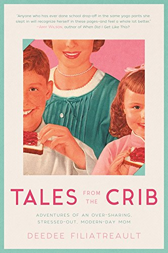 Download PDF Tales from the Crib - Adventures of an Over-sharing, Stressed-Out, Modern-Day Mom