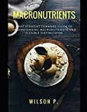 Macronutrients: Most Straight Forward Guide To Counting Macros And Flexible Dieting/IIFYM