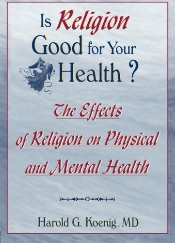 Is Religion Good for Your Health?: The Effects of Religion on Physical and Mental Health (Haworth Religion and Mental Health) by Harold G Koenig (1997-04-10)