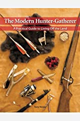 The Modern Hunter-Gatherer: A Practical Guide To Living Off The Land Perfect Paperback