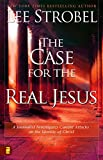 CASE FOR THE REAL JESUS: A Journalist Investigates Current Attacks on the Identity of Christ