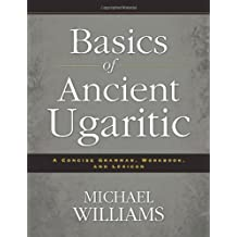 Basics of Ancient Ugaritic: A Concise Grammar, Workbook, and Lexicon