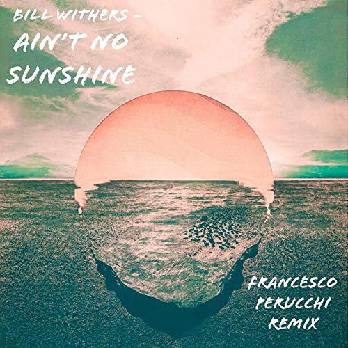Bill Withers Ain't No Sunshine (Francesco Perucchi Remix) (Bill Withers Ain T No Sunshine Remix)