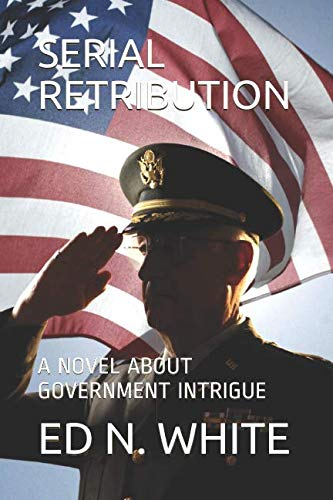 SERIAL RETRIBUTION: A  NOVEL ABOUT GOVERNMENT INTRIGUE