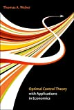 Optimal Control Theory with Applications in Economics, Thomas A. Weber, 0262015730