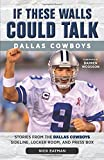 If These Walls Could Talk: Dallas Cowboys: Stories from the Dallas Cowboys Sideline, Locker Room, and Press Box by Nick Eatman (2014-09-01)