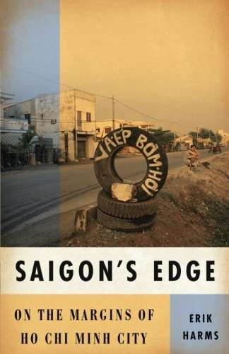 Saigon's Edge: On the Margins of Ho Chi Minh (Saigons Edge)