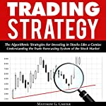 Trading Strategy: The Algorithmic Strategies for Investing in Stocks Like a Genius | Matthew G. Carter