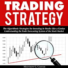 Trading Strategy: The Algorithmic Strategies for Investing in Stocks Like a Genius Audiobook by Matthew G. Carter Narrated by Cyrus Nilo