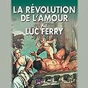 La révolution de l'amour Speech by Luc Ferry Narrated by Luc Ferry