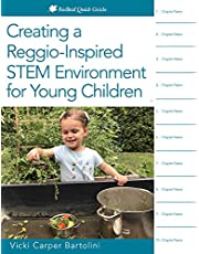 Creating a Reggio-Inspired STEM Environment for Young Children: The Reggio-Inspired Way