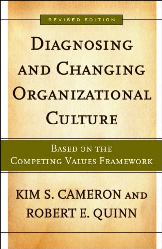 Diagnosing and Changing Organizational Culture: Based on the Competing Values Framework (Jossey-Bass Business & Management)